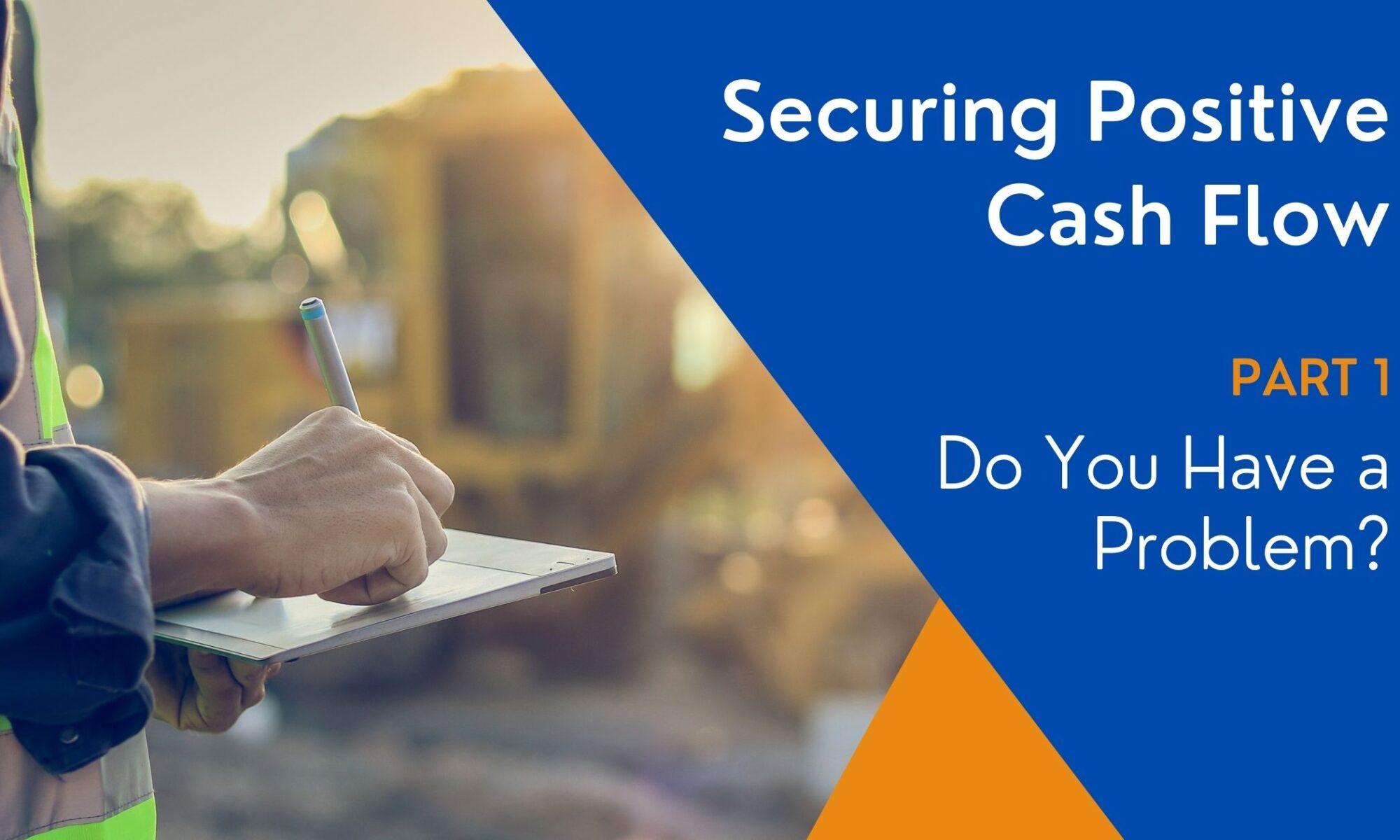 Securing Positive Cash Flow Part 1 Do You Have a Problem?