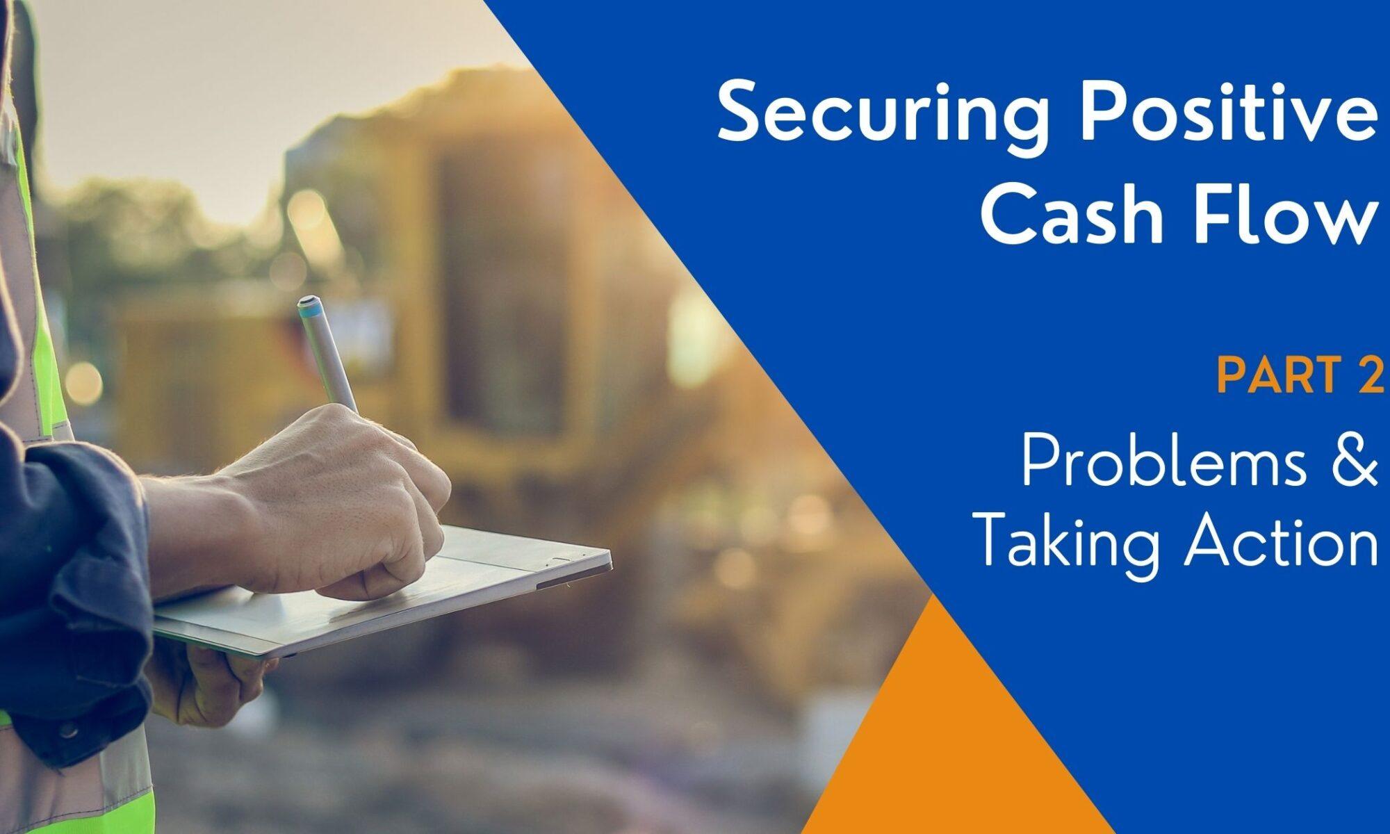 Securing Positive Cash Flow Part 2 Problems & Taking Action
